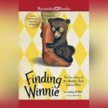 Finding Winnie The True Story of the World's Most Famous Bear, Lindsay Mattick