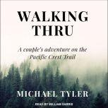 Walking Thru A Couple's Adventure on the Pacific Crest Trail, Michael Tyler