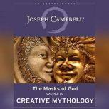 Creative Mythology The Masks of God, Volume IV, Joseph Campbell