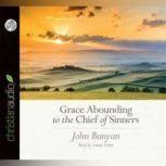 Grace Abounding to the Chief of Sinners, John  Bunyan