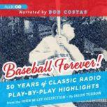 Baseball Forever! 50 Years of Classic Radio Play-by-Play Highlights from the Miley Collection, Jason Turbow and John Miley