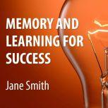 Memory and Learning for Success How to Learn and Recall the Information You Need for Success, Jane Smith