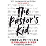 The Pastor's Kid What it's Like and How to Help, Barnabas Piper