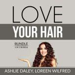 Love Your Hair Bundle: 2 in 1 Bundle, Hair Care Tips and The Hair Bible, Ashlie Daley