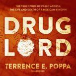 Drug Lord The True Story of Pablo Acosta; The Life and Death of a Mexican Kingpin, Terrence E. Poppa
