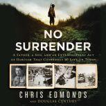 No Surrender A Father, a Son, and an Extraordinary Act of Heroism That Continues to Live on Today, Christopher Edmonds