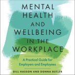 Mental Health and Wellbeing in the Workplace A Practical Guide for Employers and Employees, Donna Butler