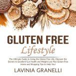 Gluten Free Lifestyle: The Ultimate Guide to Living the Gluten Free Life, Discover the Secrets to Excellent Gut Health and Weight Loss Plus Gluten-Free Home and Shopping Tips to Help You!, Lavinia Granelli