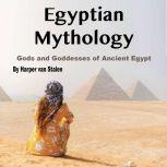 Egyptian Mythology Gods and Goddesses of Ancient Egypt, Harper van Stalen