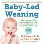 Baby-Led Weaning, Completely Updated and Expanded Tenth Anniversary Edition The Essential Guide - How to Introduce Solid Foods and Help Your Baby to Grow Up a Happy and Confident Eater, Tracey Murkett