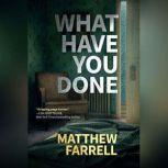 What Have You Done, Matthew Farrell