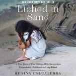 Etched in Sand A True Story of Five Siblings Who Survived an Unspeakable Childhood on Long Island, Regina Calcaterra