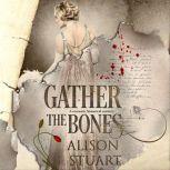 Gather the Bones A romantic historical mystery, Alison Stuart