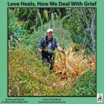 Love Heals How We Deal with Grief, Miles OBrien Riley PhD