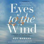 Eyes to the Wind A Memoir of Love and Death, Hope and Resistance, Ady Barkan