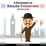 A Dictionary of English Synonymes, Richard Soule