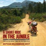 A Short Ride in the Jungle The Ho Chi Minh Trail by Motorcycle, Antonia Bolingbroke-Kent