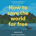 How to Save the World For Free, Natalie Fee