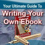 Your Ultimate Guide To Writing Your Own eBook eBooks - Profit-Pulling Powerhouses for your Business, Empowered Living
