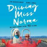 """Driving Miss Norma One Family's Journey Saying """"Yes"""" to Living, Tim Bauerschmidt"""