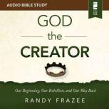 The God the Creator: Audio Bible Studies Our Beginning, Our Rebellion, and Our Way Back, Randy Frazee