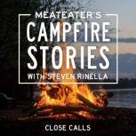 MeatEater's Campfire Stories: Close Calls, Steven Rinella