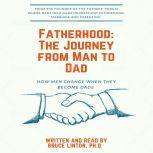 Fatherhood, The Journey From Man To Dad How Men Change When They Become Dads, Bruce Linton
