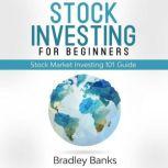 Stock Investing For Beginners Stock Market Investing 101 Guide, Bradley Banks