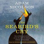 The Seabird's Cry The Lives and Loves of the Planet's Great Ocean Voyagers, Adam Nicolson