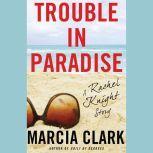 Trouble in Paradise A Rachel Knight Story, Marcia Clark