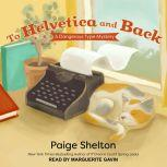 To Helvetica and Back, Paige Shelton
