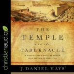 The Temple and the Tabernacle A Study of God's Dwelling Places from Genesis to Revelation, J. Daniel Hays