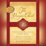 The Prayer Chest A Novel about Receiving All of Lifes Riches, August Gold; Joel Fotinos