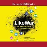 LikeWar The Weaponization of Social Media, Emerson Brooking