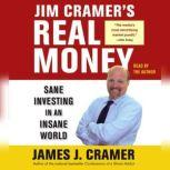 Jim Cramer's Real Money Sane Investing in an Insane World, James J. Cramer