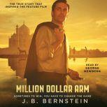 Million Dollar Arm Sometimes to Win, You Have to Change the Game, J. B. Bernstein
