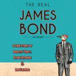The Real James Bond A True Story of Identity Theft, Avian Intrigue, and Ian Fleming, Jim Wright