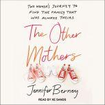 The Other Mothers Two Women's Journey to Find the Family That Was Always Theirs, Jennifer Berney