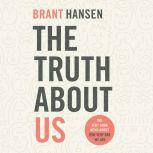 Truth about Us, The How We Fool Ourselves and How God Loves Us Anyway, Brant Hansen