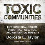 Toxic Communities Environmental Racism, Industrial Pollution, and Residential Mobility, Dorceta E. Taylor