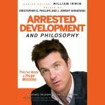 Arrested Development and Philosophy They've Made a Huge Mistake, William Irwin