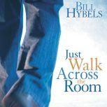 Just Walk Across the Room Simple Steps Pointing People to Faith, Bill Hybels