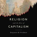 Religion and the Rise of Capitalism, Benjamin M. Friedman