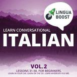 Learn Conversational Italian Vol. 2 Lessons 31-50. For beginners. Learn in your car. Learn on the go. Learn wherever you are.