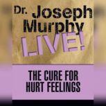 The Cure for Hurt Feelings Dr. Joseph Murphy LIVE!, Joseph Murphy