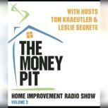 The Money Pit, Vol. 3 With Hosts Tom Kraeutler & Leslie Segrete, Tom Kraeutler; Leslie Segrete