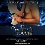 A Witch's Touch A Seven Kingdoms Tale 3, S.E. Smith