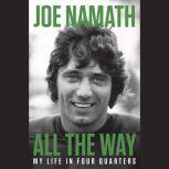 All the Way My Life in Four Quarters, Joe Namath