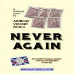 Never Again - It couldn't happen again? Not here in Britain? Could it?, Anthony Vincent Bruno