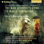 The Mad Scientist's Guide to World Domination Original Short Fiction for the Modern Evil Genius, John Joseph Adams (Editor)